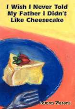 I Wish I Never Told My Father I Didn't Like Cheesecake