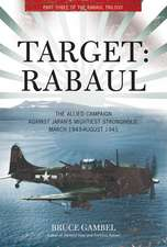 Target:  The Allied Siege of Japan's Most Infamous Stronghold, March 1943-August 1945