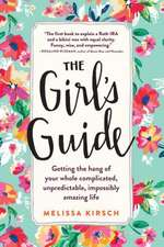 The Girl's Guide:  Getting the Hang of Your Whole Complicated, Unpredictable, Impossibly Amazing Life
