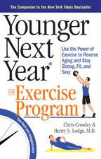 Younger Next Year:  Use the Power of Exercise to Reverse Aging and Stay Strong, Fit, and Sexy