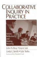 Collaborative Inquiry in Practice: Action, Reflection, and Making Meaning