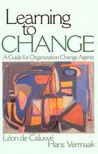 Learning to Change: A Guide for Organization Change Agents