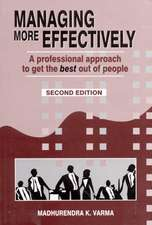 Managing More Effectively: A Professional Approach to Get the Best Out of People
