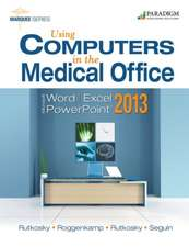 Using Computers in the Medical Office: Microsoft Word, Excel, and PowerPoint 2013