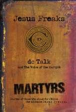 Jesus Freaks:  The Ultimate Jesus Freaks