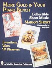 More Gold in Your Piano Bench: Collectible Sheet Music--Inventions, Wars, & Disasters