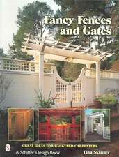 Fancy Fences & Gates: Great Ideas for Backyard Carpenters