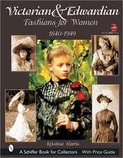 Victorian & Edwardian Fashions for Women: 1840-1910