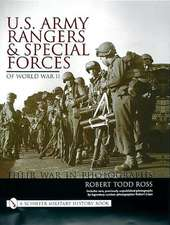 U.S. Army Rangers & Special Forces of World War II:  Their War in Photos