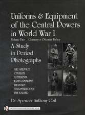 Uniforms & Equipment of the Central Powers in World War I Volume Two:  Germany & Ottoman Turkey