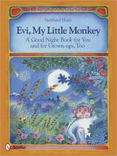 Evi, My Little Monkey: A Good Night Book for You and for Grown-ups, Too