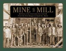Mine to Mill: History of the Great Lakes Iron Trade -- From the Iron Ranges to Sault Ste. Marie