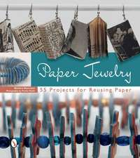 Paper Jewelry: 55 Projects for Reusing Paper