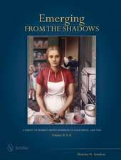 Emerging from the Shadows, Vol. II: A Survey of Women Artists Working in California, 1860-1960