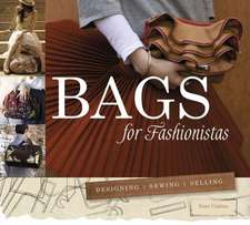 Bags for Fashionistas: Designing, Sewing, Selling