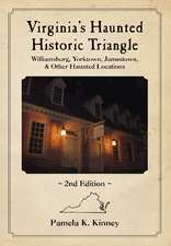 Virginia's Haunted Historic Triangle: Williamsburg, Yorktown, Jamestown, & Other Haunted Locations