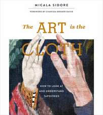 The Art Is the Cloth: How to Look at and Understand Tapestries