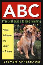 ABC Practical Guide to Dog Training:  Proven Techniques by a Trainer of Trainers