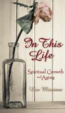 In This Life:  Spiritual Growth and Aging