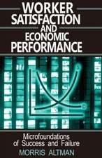 Worker Satisfaction and Economic Performance:  Microfoundations of Success and Failure