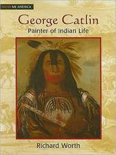 George Catlin:  Painter of Indian Life