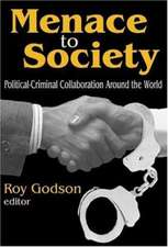 Menace to Society:  Political-Criminal Collaboration Around the World