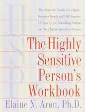 The highly sensitive person's workbook: The practical guide for highly sensitive people and HSP support groups bu the bestselling author of The Highly Sensitive Person