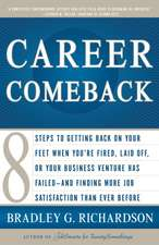 Career Comeback:  Eight Steps to Getting Back on Your Feet When You're Fired, Laid Off, or Your Business Ventures Has Failed--And Findin