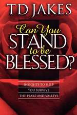 Can You Stand to Be Blessed? (Revised)