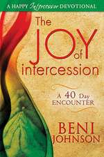 The Joy of Intercession:  A 40 Day Encounter