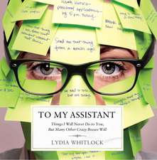 To My Assistant:  Things I'll Never Do to You, But Many Other Crazy Bosses Will