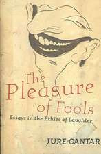 The Pleasure of Fools: Essays in the Ethics of Laughter