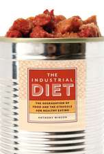 The Industrial Diet: The Degradation of Food and the Struggle for Healthy Eating