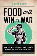 Food Will Win the War:  The Politics, Culture, and Science of Food on Canada's Home Front