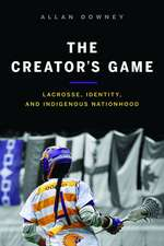 The Creator's Game: Lacross, Identity, and Indigenous Nationhood