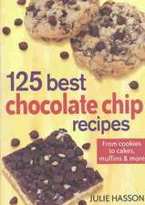 Hasson, J: 125 Best Chocolate Chip Recipes