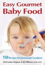 Easy Gourmet Baby Food:  150 Recipes for Homemade Goodness