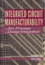 Integrated Circuit Manufacturability: The Art of Process and Design Integration