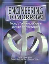 Engineering Tomorrow: Today′s Technology Experts Envision the Next Century