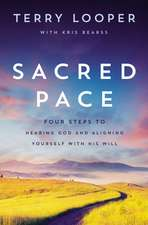 Sacred Pace: Four Steps to Hearing God and Aligning Yourself With His Will