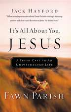 It's All About You, Jesus: A Fresh Call to an Undistracted Life