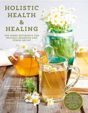 Holistic Health & Healing: The Home Reference for Natural Remedies and Stress Relief