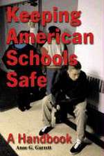 Keeping American Schools Safe:  A Handbook for Parents, Students, Educators, Law Enforcement Personnel, and the Community