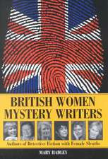 """British Women Mystery Writers: """"Six Authors of Detective Fiction with Female Sleuths"""""""