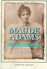 Maude Adams:  Idol of American Theater, 1872-1953