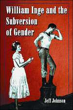 """William Inge and the Subversion of Gender: """"Rewriting Stereotypes in the Plays, Novels, and Screenplays"""""""