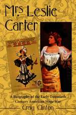 """Mrs. Leslie Carter: """"Biography of the First American Stage Star of the Twentieth Century"""""""