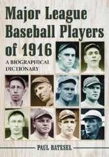 "Major League Baseball Players of 1916: ""A Biographical Dictionary"""