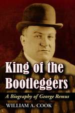 King of the Bootleggers:  A Biography of George Remus