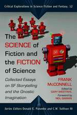 The Science of Fiction and the Fiction of Science:  Collected Essays on SF Storytelling and the Gnostic Imagination